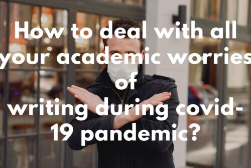 How to deal with all your academic worries of writing during COVID-19 pandemic?